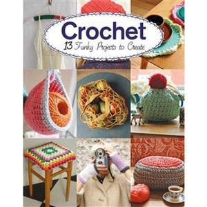 Crochet - 13 Funky Projects to Create Book by Claire Culley & Amy Phipps SAVE 30%