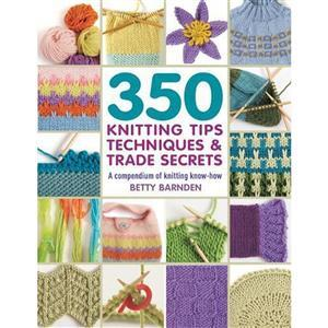 350 Knitting Tips, Techniques & Trade Secrets Book by Betty Barnden