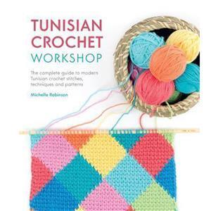 Tunisian Crochet Workshop Book by Michelle Robinson