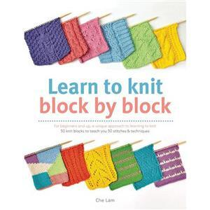 Learn to Knit Block by Block Book by Che Lam SAVE 20%